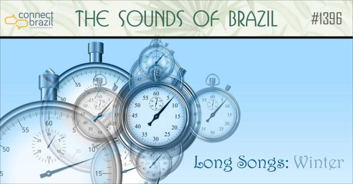 Long Songs: Winter Edition on The Sounds of Brazil at Connectbrazil.com
